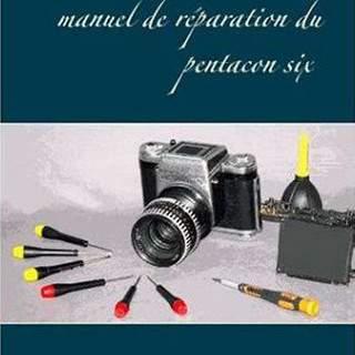 Manuel de réparation du Pentacon six TL nouvelle edition