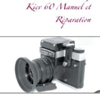 Kiev 60 Manuel et Réparation  Nouvelle Edition