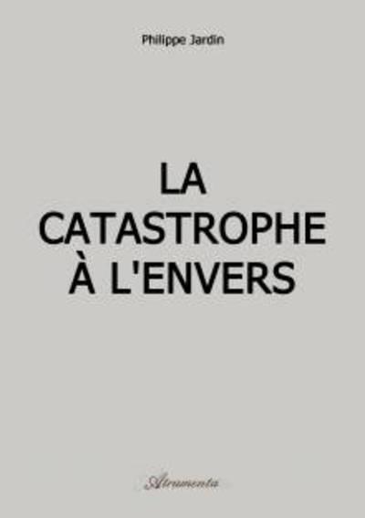 LA CATASTROPHE A L'ENVERS   roman 554 pages