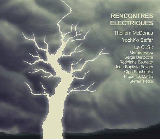 RENCONTRES ELECTRIQUES AVEC THOLLEM McDONAS, YOCHK'O SEFFER ET LE CLSI