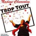 Nadine Charvolin  - TROP TOUT, seul en scène tout public