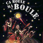 Ça Roule ma Boule - Cirque et musique sur roulettes