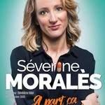 """One Woman Show : SÉVERINE MORALES"""" A part ça, tout va bien!"""